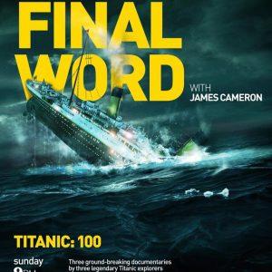 Titanic:Final Word with James Cameron - 《詹姆斯·卡梅隆:再见泰坦尼克》 纪录片海报  今天是泰坦尼克号沉没101周年纪念日